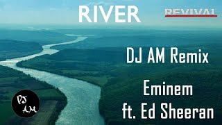 River - Eminem ft. Ed Sheeran (DJ AM Remix)