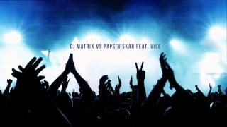 Dj Matrix VS Paps'n'Skar feat. Vise - Fanno Bam
