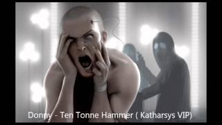 Donny   Ten Tonne Hammer  Katharsys VIP) / CLIP