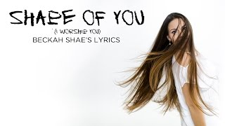 "If Ed Sheeran's ""Shape of You"" were a Christian song by Beckah Shae (LYRICS)"