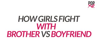 How Girls Fight With Brothers Vs Boyfriends - POPxo Comedy