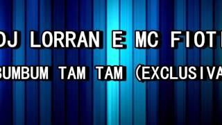 DJ LORRAN E MC FIOTI - BUMBUM TAM TAM EXCLUSIVA
