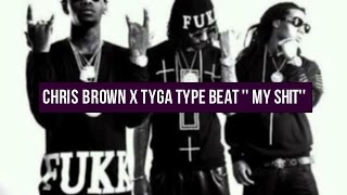 Chris Brown x Tyga Type Beat ''MY SHIT'' FREE DOWNLOAD