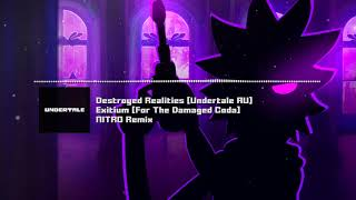 "Destroyed Realities [Undertale AU] - ""Exitium [For The Damaged Coda]"" NITRO Remix"