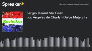 Los Ángeles de Charly - Dulce Mujercita (hecho con Spreaker)