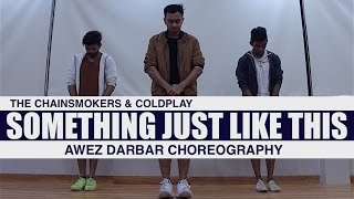 The Chainsmokers & Coldplay - Something Just Like This | Awez Darbar Choreography