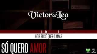 Victor & Leo - Só Quero Amor (Oficial Letra & Cifra)