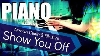 Arman Cekin & Ellusive - Show You Off | PIANO COVER