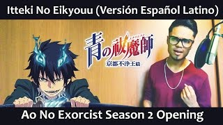 Itteki No Eikyouu (Versión Español Latino) Ao No Exorcist 2nd Season OP