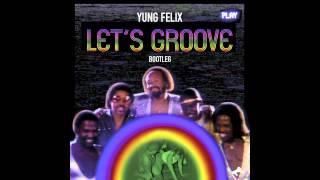 Yung Felix - Let's Groove (Bootleg)