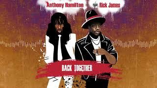Anthony Hamilton - Back Together (ft. Rick James)