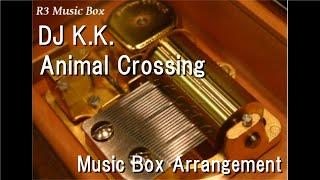 DJ K.K./Animal Crossing [Music Box]