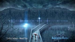Ember Island - Need You (KenForce Remix)