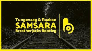 Tungevaag & Raaban - Samsara (Breatherjacks Bootleg)