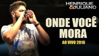 Henrique e Juliano - Onde Você Mora (AO VIVO 2016)