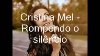Cristina Mel - Rompendo o silêncio (lançamento 2018 e com letra)