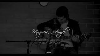 Y QUE ME PASA - MICKEY TAVERAS - Miguel Angel Alba - Acustic Session