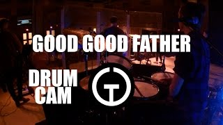 Good Good Father - Housefires (Drum Cam)
