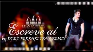 LUAN SANTANA - ESCREVE AI (DJ ED FERRARI TRAP REMIX)