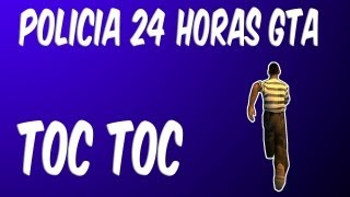 Policia 24 Horas GTA - Toc Toc