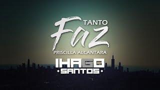 Tanto Faz - Priscilla Alcantara ( Remix Ihago Santos)
