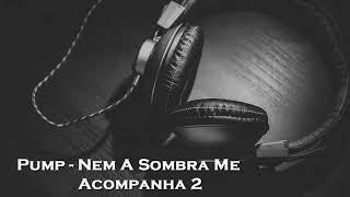 PUMP - NEM A SOMBRA ME ACOMPANHA 2