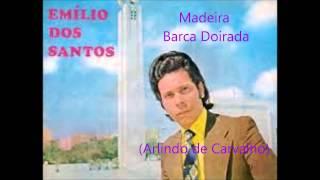Emílio dos Santos - Madeira Barca Doirada (Arlindo de Carvalho)