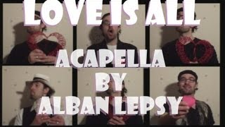 Love is all - Roger Glove - Acapella by Alban Lepsy