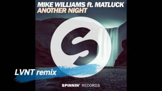 Mike Williams ft.  Matluck – Another Night – LVNT remix