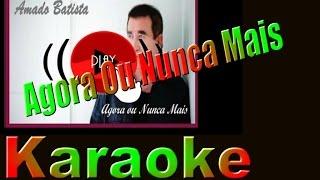 Amado Batista - Agora Ou Nunca Mais (Karaoke)