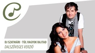 Dj Szatmári feat. Jucus - Túl vagyok rajtad (dalszöveg - lyrics video)