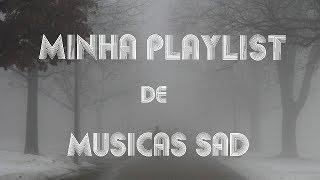 MINHA PLAYLIST DE MÚSICAS SAD 🙁