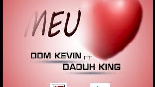 Dom Kevin   - Meu Amor Feat  Daduh King  2016