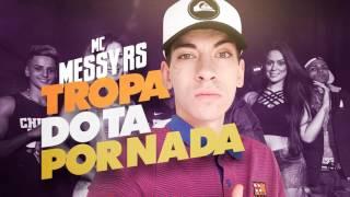MC MESSY RS - A TROPA DO TA POR NADA (DJ PIERRE MPC) LANÇAMENTO 2017