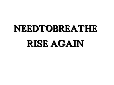 Needtobreathe Rise Again Wlyrics Chords Chordify