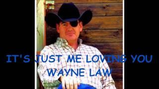 IT'S JUST ME LOVING YOU    WAYNE LAW
