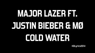 Major Lazer ft. Justin Bieber & MØ - Cold Water Lyrics