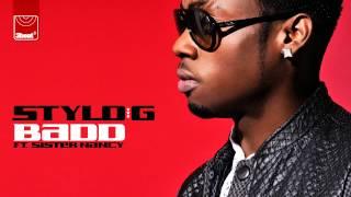Stylo G ft Sister Nancy - Badd (Radio Edit)