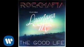 Rock Mafia - Good Life ft. Lauriana Mae [Official Audio]