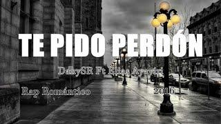 Te Pido Perdón - DanySR Ft Elias Ayaviri (Rap Romántico) 2016 | (Letra)