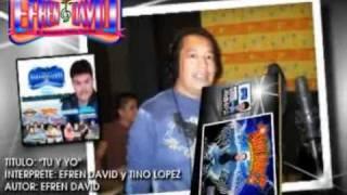 TINO LOPEZ / EFREN DAVID - Tu y Yo Mix (Con Tino Lopez - Estreno 2010).mpg