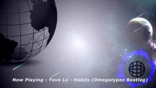Tove Lo - Habits (Omegatypez Bootleg) Original Mix