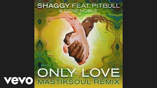 Shaggy - Only Love (Mastiksoul Remix) [Audio] ft. Pitbull, Gene Noble