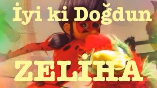 İyi ki Doğdun ZELİHA :) 1.VERSİYON *happy birthday Zeliha* Made in Turkey :)