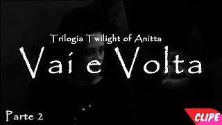 Vai e Volta - Anitta (Vídeo Clipe)|Trilogia Twilight of Anitta Parte 2/Prod. David Alcânttara