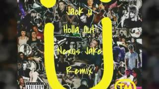 Jack Ü - Holla Out (feat. Nexus Jake) Nexus Remix