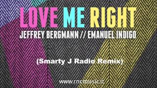 Jeffrey Bergmann & Emanuel Indigo - Love Me Right (Smarty j Radio Remix)