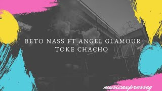 ANGEL GLAMOUR FT BETO NASS -  TOKE CHACHO