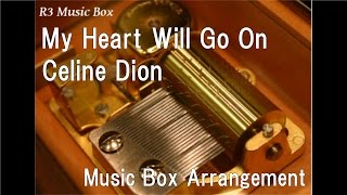 """My Heart Will Go On/Celine Dion [Music Box] (Film """"Titanic"""" theme song)"""