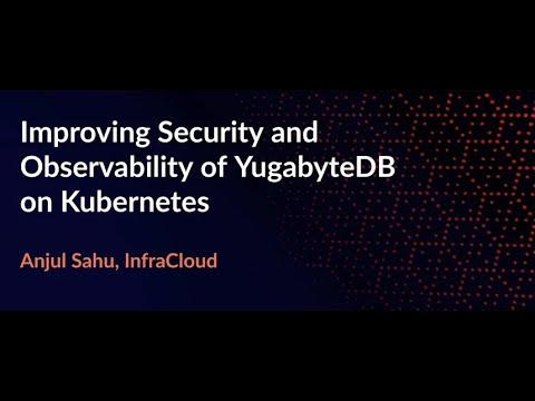 Improving Security and Observability of YugabyteDB on Kubernetes